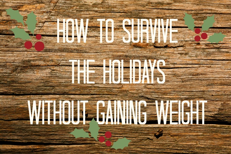 How to Survive the Holidays Without Gaining Weight
